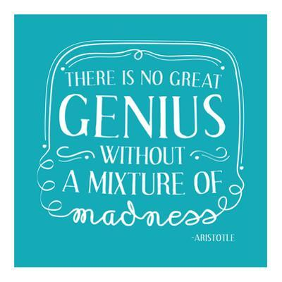 There Is No Great Genius Without A Mixture Of Madness