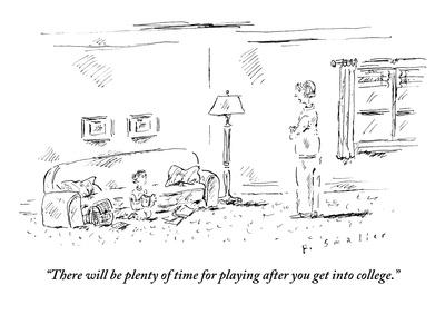 https://imgc.allpostersimages.com/img/posters/there-will-be-plenty-of-time-for-playing-after-you-get-into-college-new-yorker-cartoon_u-L-PGT7Y20.jpg?artPerspective=n