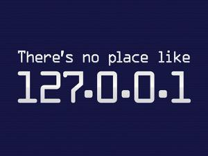 Theres No Place Like 127.0.0.1 Localhost Computer Print Poster