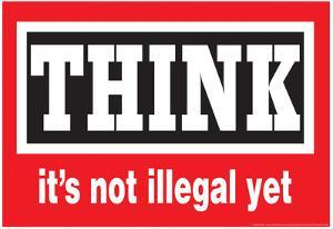 Think It's Not Illegal Yet Funny Poster