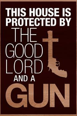 This House Protected by the Good Lord and a Gun Humor Plastic Sign