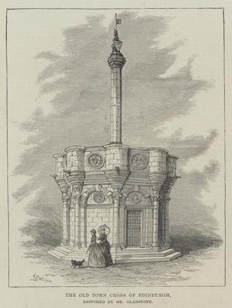 The Old Town Cross of Edinburgh, Restored by Mr Gladstone by Thomas Harrington Wilson