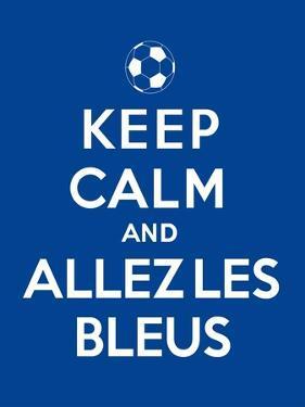 Keep Calm and Allez Les Bleus by Thomaspajot