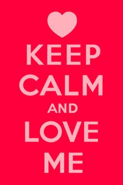 Keep Calm and Love Me by Thomaspajot