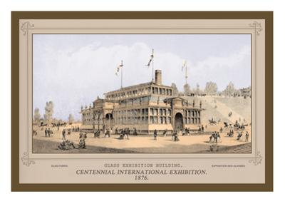 Glass Exhibition Building, Centennial International Exhibition, 1876