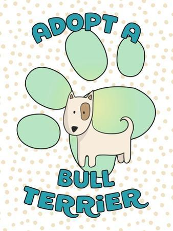 Adopt A Bull Terrier by Tina Lavoie