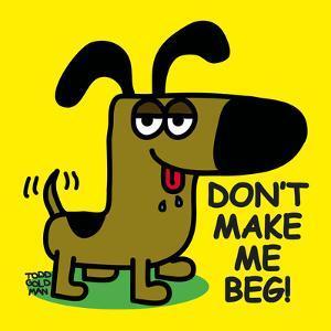 Don't Make Me Beg! by Todd Goldman