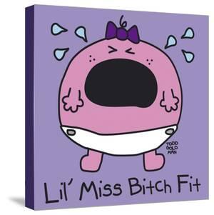 Lil Miss Bitch Fit by Todd Goldman