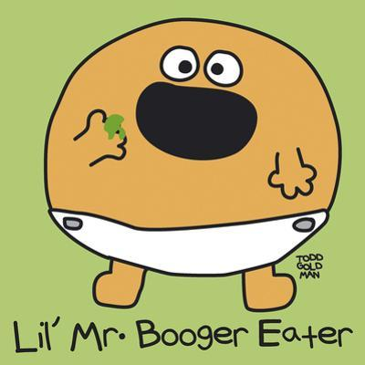 Lil Mr Booger Eater by Todd Goldman