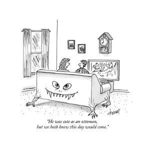 """""""He was cute as an ottoman, but we both knew this day would come."""" - New Yorker Cartoon by Tom Cheney"""