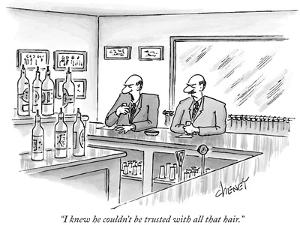 """""""I knew he couldn't be trusted with all that hair."""" - New Yorker Cartoon by Tom Cheney"""