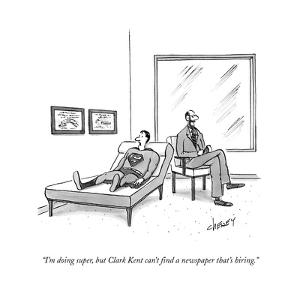"""""""I'm doing super, but Clark Kent can't find a paper that's hiring.""""  - New Yorker Cartoon by Tom Cheney"""
