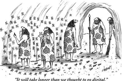 """""""It will take longer than we thought to go digital."""" - New Yorker Cartoon"""