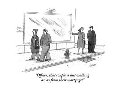 """""""Officer, that couple is just walking away from their mortgage!"""" - New Yorker Cartoon"""