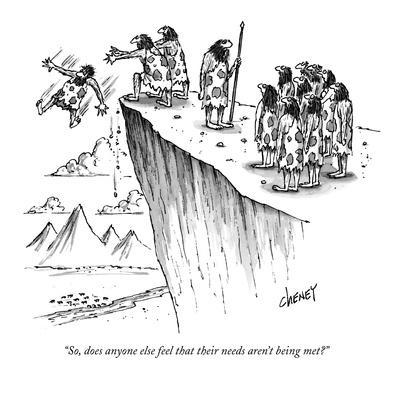 """""""So, does anyone else feel that their needs aren't being met?"""" - New Yorker Cartoon"""