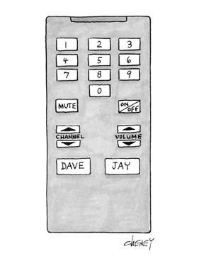 Television remote control has buttons for Dave (Letterman) and Jay (Leno). - New Yorker Cartoon by Tom Cheney