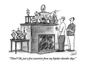 """""""Those?  Oh, just a few souvenirs from my bipolar-disorder days."""" - New Yorker Cartoon by Tom Cheney"""