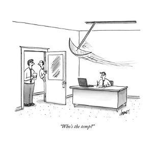 """""""Who's the temp?"""" - New Yorker Cartoon by Tom Cheney"""
