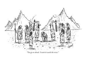 """""""You go on ahead. I want to watch the news."""" - New Yorker Cartoon by Tom Cheney"""