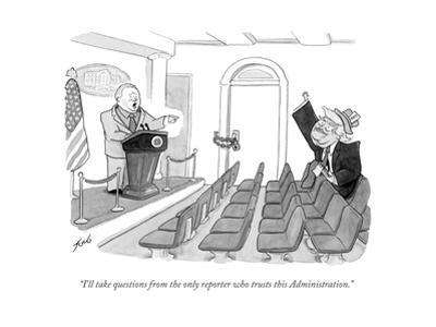 """""""I'll take questions from the only reporter who trusts this Administration - Cartoon"""