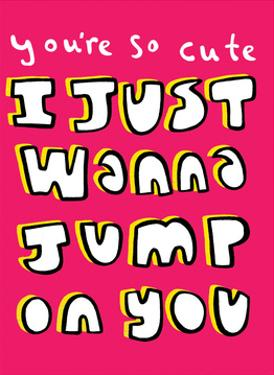 You're So Cute I Just Wanna Jump On You - Tommy Human Cartoon Print by Tommy Human