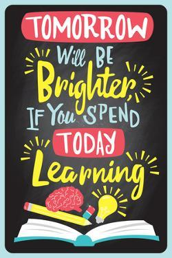 Tomorrow Will Be Brighter If You Spend Today Learning