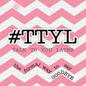 TTYL by Tony Pazan