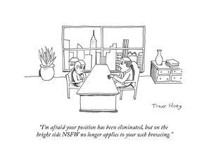 """""""I'm afraid your position has been eliminated, but on the bright side NSFW…"""" - Cartoon by Trevor Hoey"""