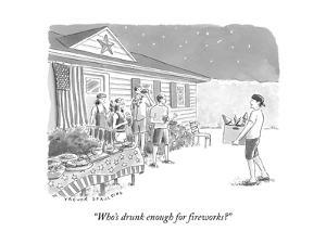 """Who's drunk enough for fireworks?"" - New Yorker Cartoon by Trevor Spaulding"