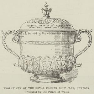 Trophy Cup of the Royal Cromer Golf Club, Norfolk, Presented by the Prince of Wales