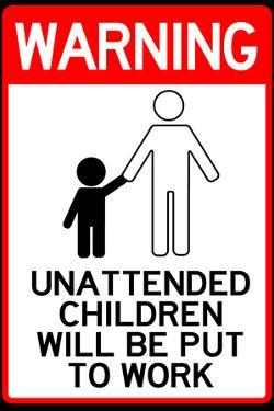 Unattended Children Will Be Put To Work Funny Plastic Sign