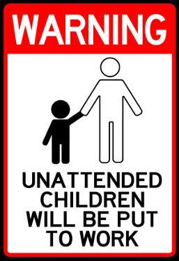 Unattended Children Will Be Put To Work Funny Sign Poster