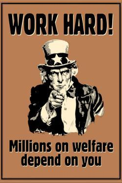 Uncle Sam Work Hard Millions On Welfare Depend on You Plastic Sign