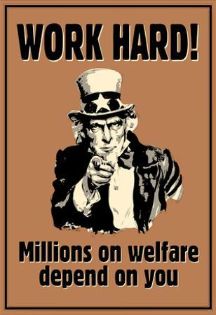 Uncle Sam Work Hard Millions On Welfare Depend on You Poster