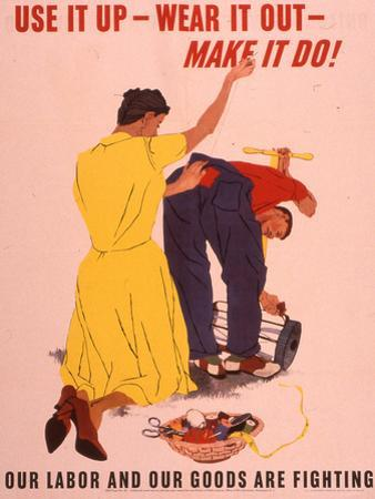Use It Up, Wear it Out, Make It Do! WWII Poster