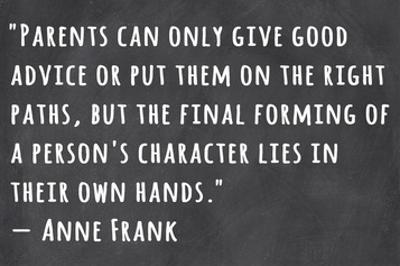 A Person's Character Lies in Their Own Hands -Anne Frank by Veruca Salt