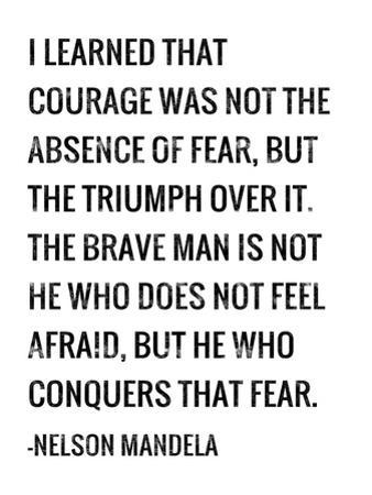 Courage - Nelson Mandela Quote by Veruca Salt
