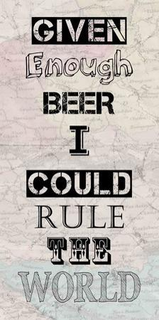 Given Enough Beer I Could Rule the World by Veruca Salt