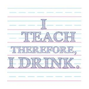 I Teach Therefore, I Drink. by Veruca Salt
