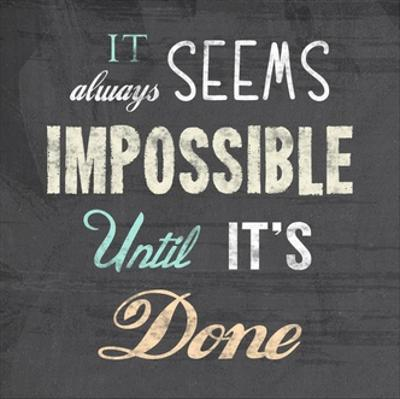 It Always Seems Impossible Until It's Done -Nelson Mandela Quote by Veruca Salt