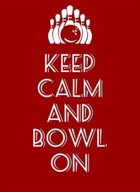 Keep Calm and Bowl On by Veruca Salt