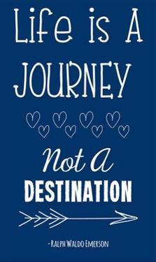 Life is a Journey -Ralph Waldo Emerson by Veruca Salt