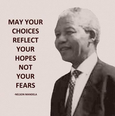 May Your Choices Reflect Your Hopes - Nelson Mandela by Veruca Salt