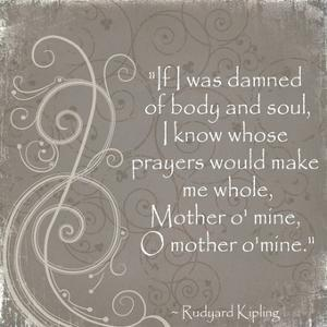 Mother O Mine Quote by Rudyard Kipling by Veruca Salt