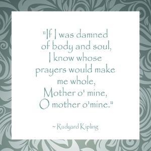 Mother O Mine, Rudyard Kipling by Veruca Salt