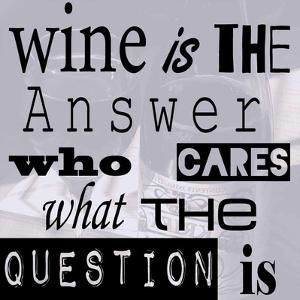Wine is the Answer Who Cares What the Question Is by Veruca Salt