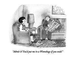 """""""Admit it!  You'd put me in a Winnebago if you could."""" - New Yorker Cartoon by Victoria Roberts"""