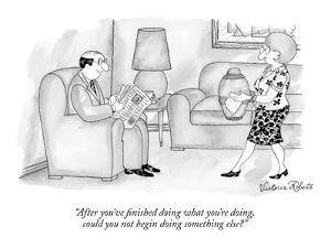 """After you've finished doing what you're doing, could you not begin doing …"" - New Yorker Cartoon by Victoria Roberts"