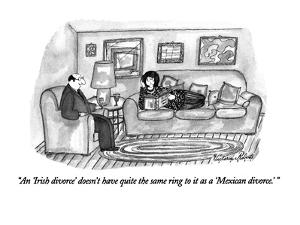 """An 'Irish divorce' doesn't have quite the same ring to it as a 'Mexican d…"" - New Yorker Cartoon by Victoria Roberts"