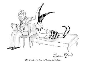 """Apparently, I'm fun, but I'm no fun in bed."" - New Yorker Cartoon by Victoria Roberts"